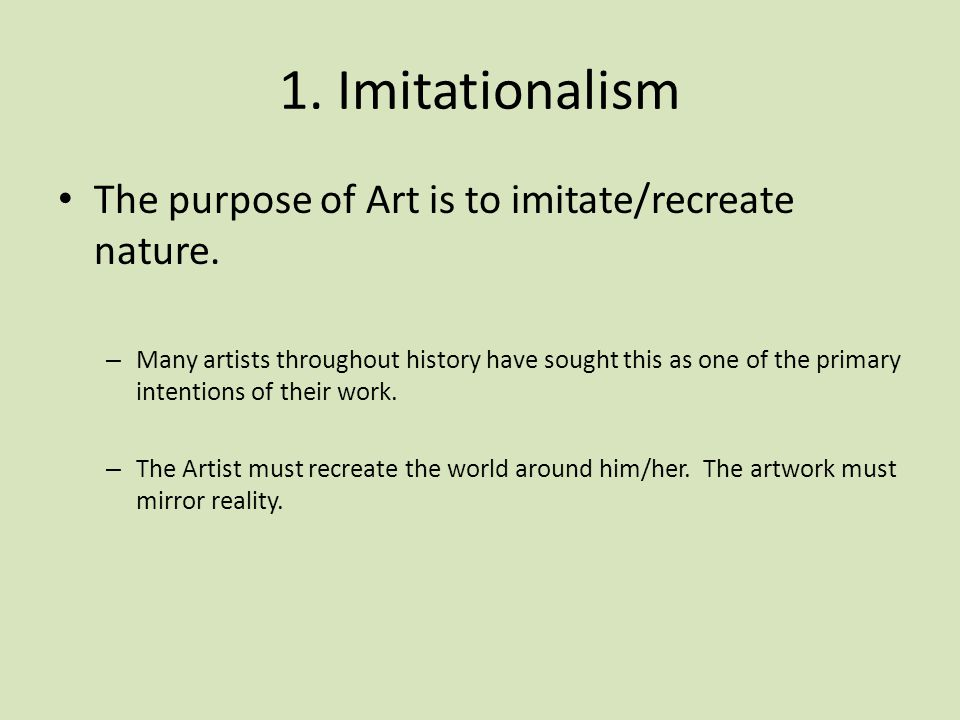 1. Imitationalism The purpose of Art is to imitate/recreate nature.