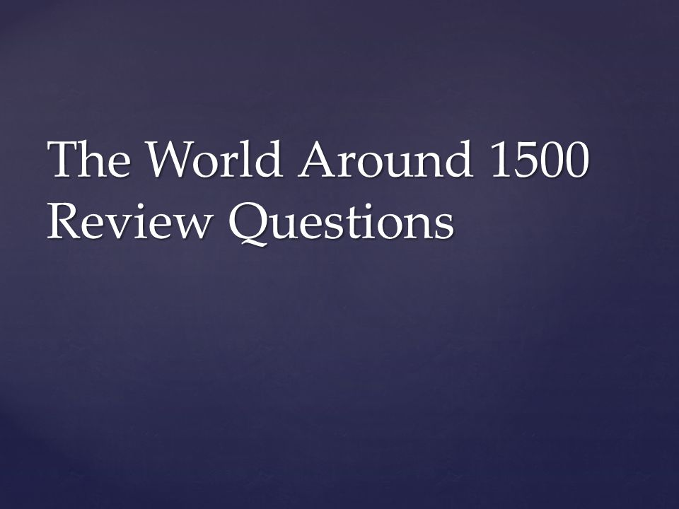 The World Around 1500 Review Questions
