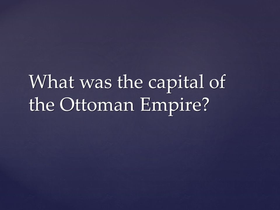 What was the capital of the Ottoman Empire