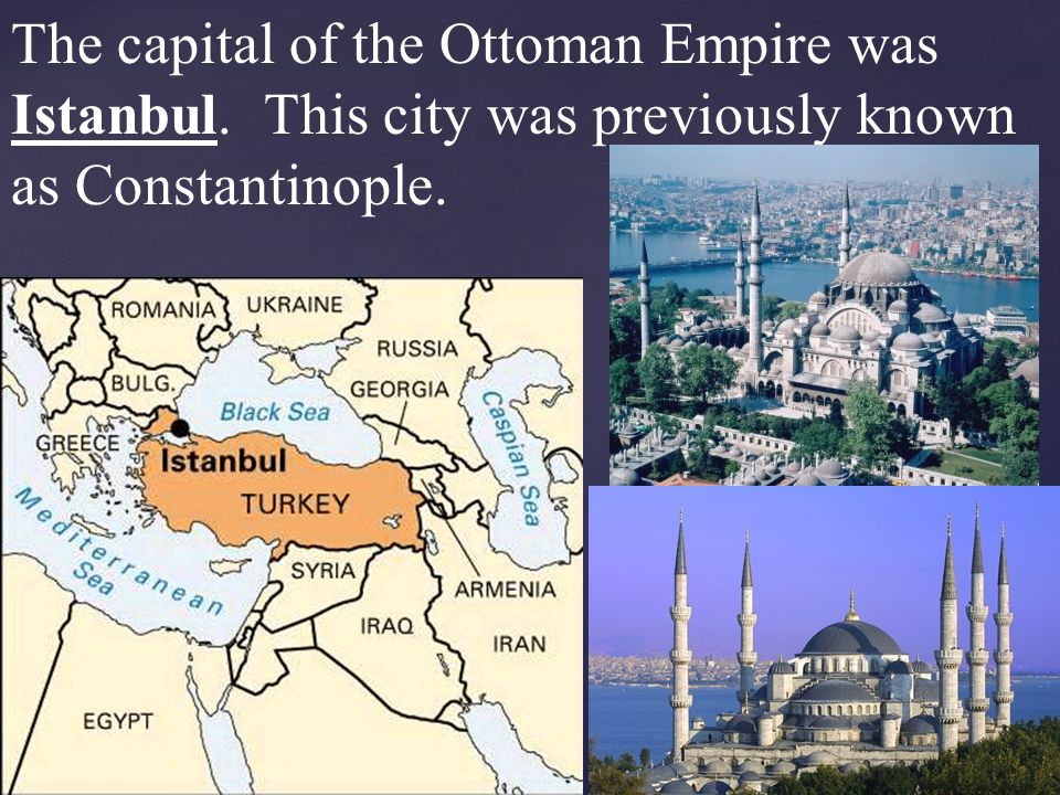 The capital of the Ottoman Empire was Istanbul
