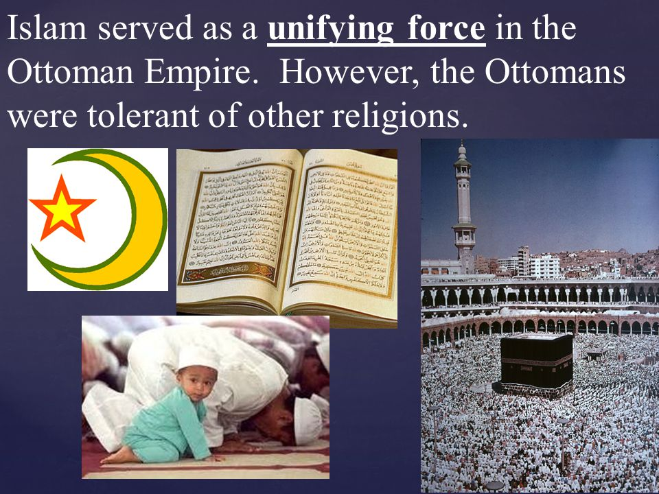 Islam served as a unifying force in the Ottoman Empire