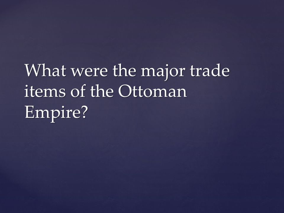 What were the major trade items of the Ottoman Empire