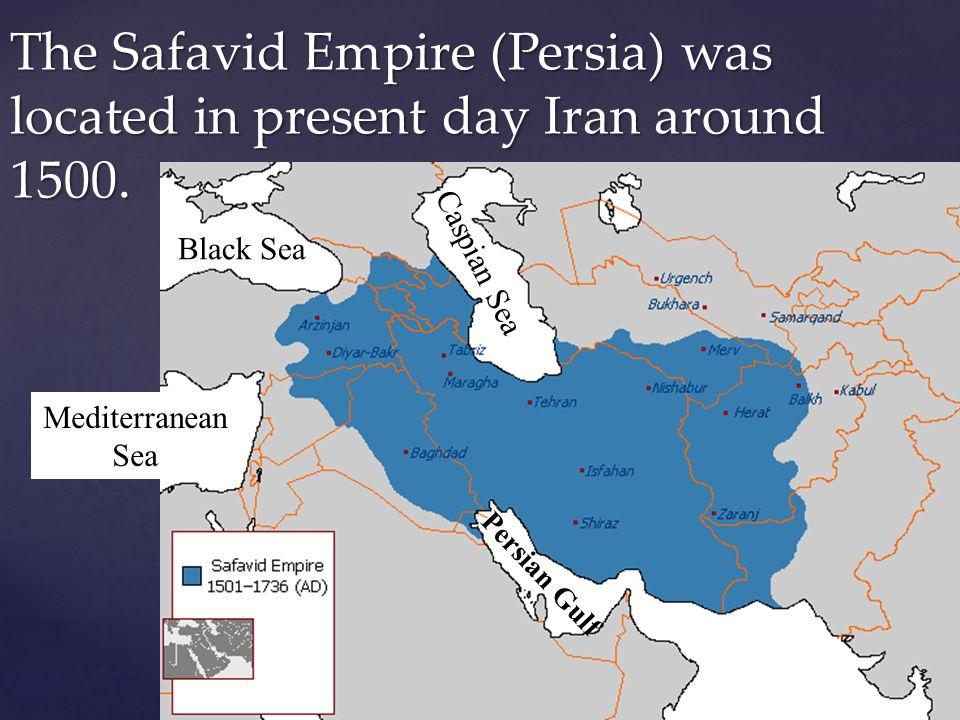 The Safavid Empire (Persia) was located in present day Iran around 1500.