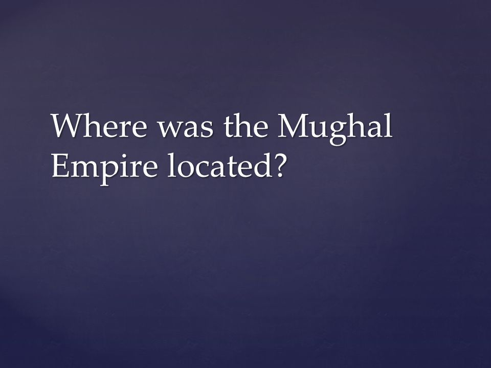 Where was the Mughal Empire located