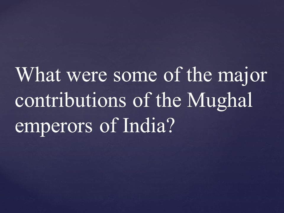 What were some of the major contributions of the Mughal emperors of India