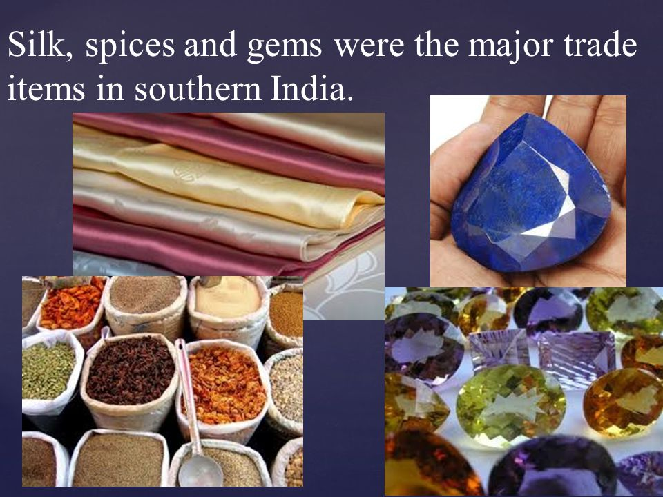 Silk, spices and gems were the major trade items in southern India.