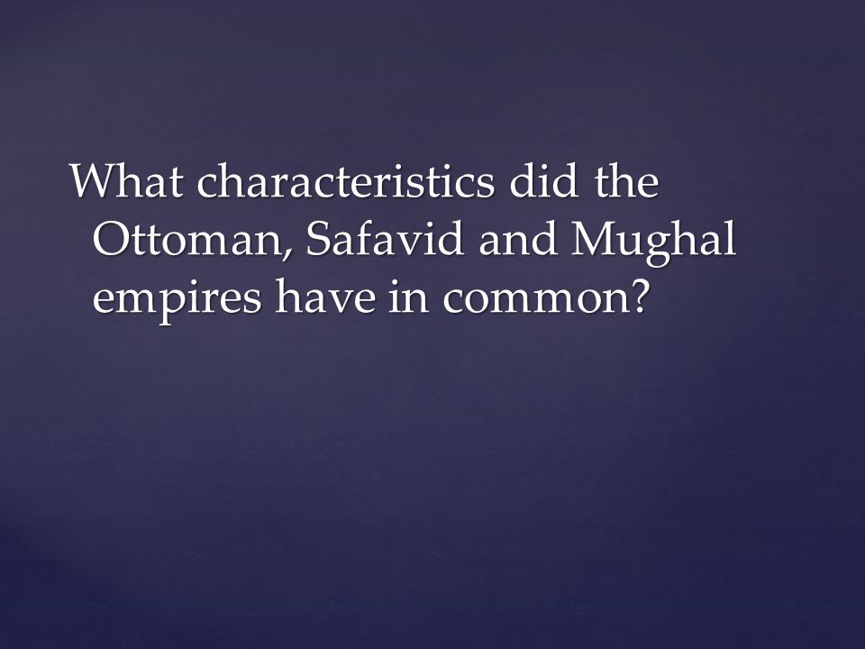 What characteristics did the Ottoman, Safavid and Mughal empires have in common