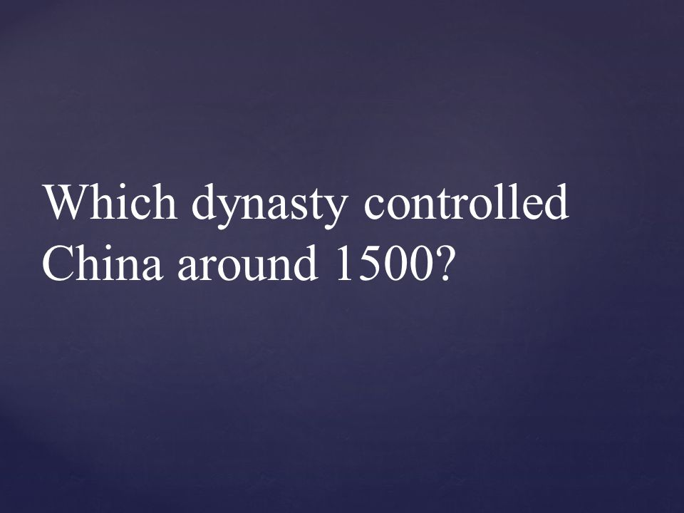 Which dynasty controlled China around 1500