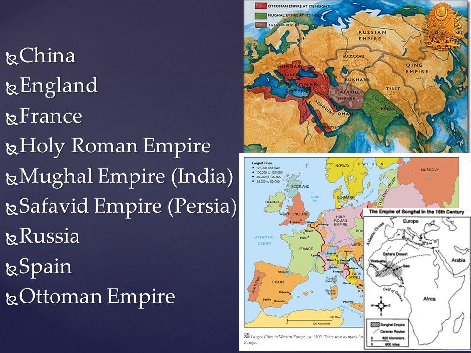 China England. France. Holy Roman Empire. Mughal Empire (India) Safavid Empire (Persia) Russia.