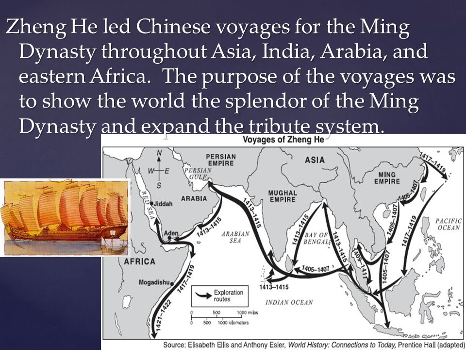 Zheng He led Chinese voyages for the Ming Dynasty throughout Asia, India, Arabia, and eastern Africa.