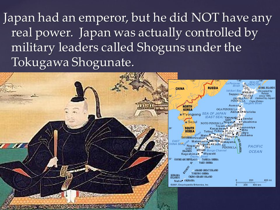 Japan had an emperor, but he did NOT have any real power