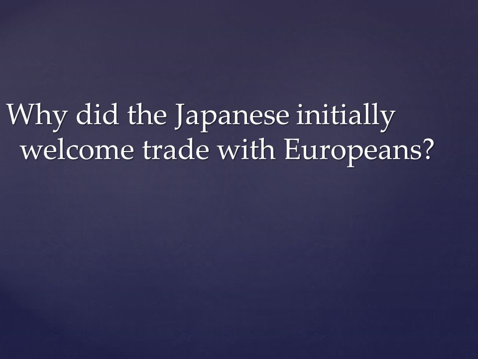 Why did the Japanese initially welcome trade with Europeans
