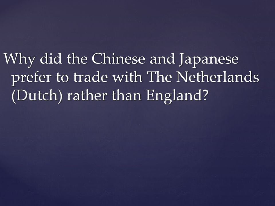 Why did the Chinese and Japanese prefer to trade with The Netherlands (Dutch) rather than England