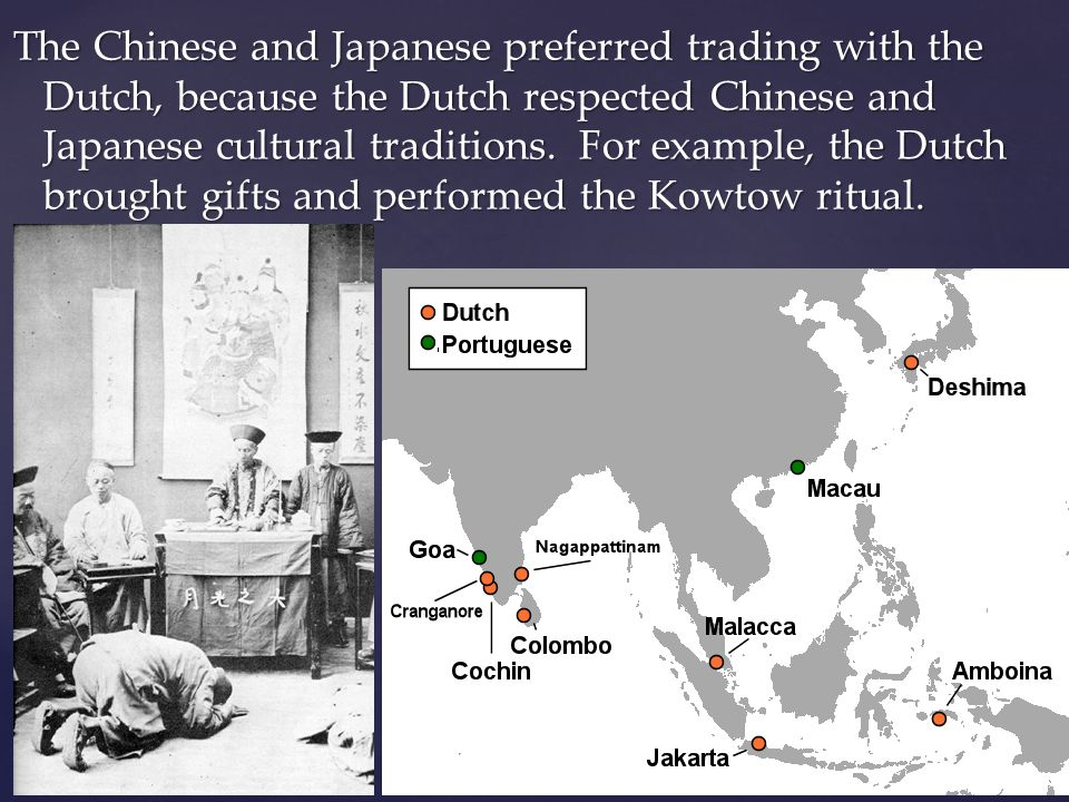 The Chinese and Japanese preferred trading with the Dutch, because the Dutch respected Chinese and Japanese cultural traditions.