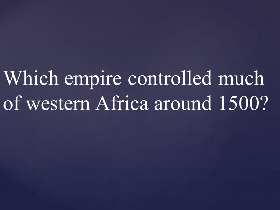 Which empire controlled much of western Africa around 1500