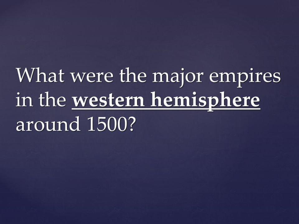 What were the major empires in the western hemisphere around 1500