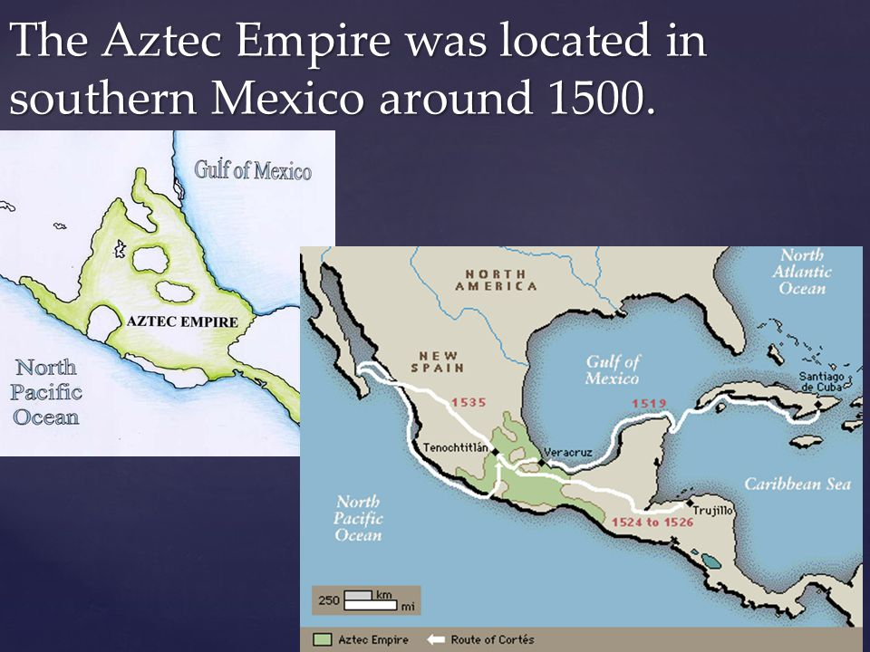 The Aztec Empire was located in southern Mexico around 1500.