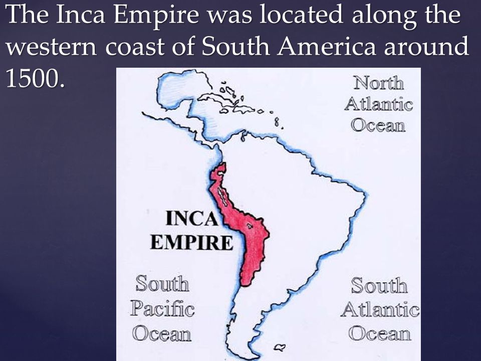 The Inca Empire was located along the western coast of South America around 1500.
