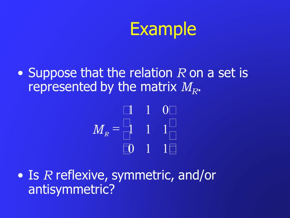 Example Suppose that the relation R on a set is represented by the matrix MR. ú. û. ù. ê. ë. é.