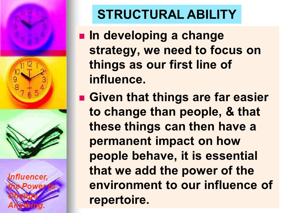 STRUCTURAL ABILITY In developing a change strategy, we need to focus on things as our first line of influence.