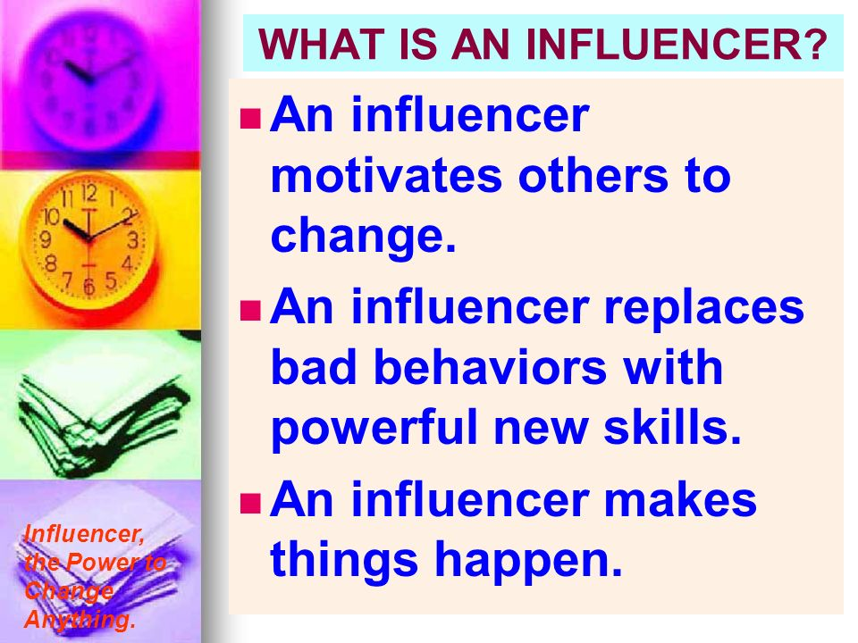 An influencer motivates others to change.