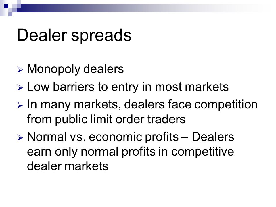 Dealer spreads Monopoly dealers Low barriers to entry in most markets