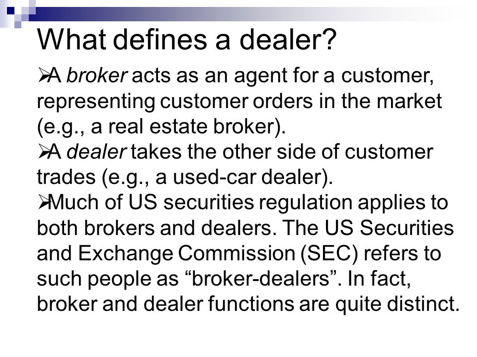 What defines a dealer A broker acts as an agent for a customer,