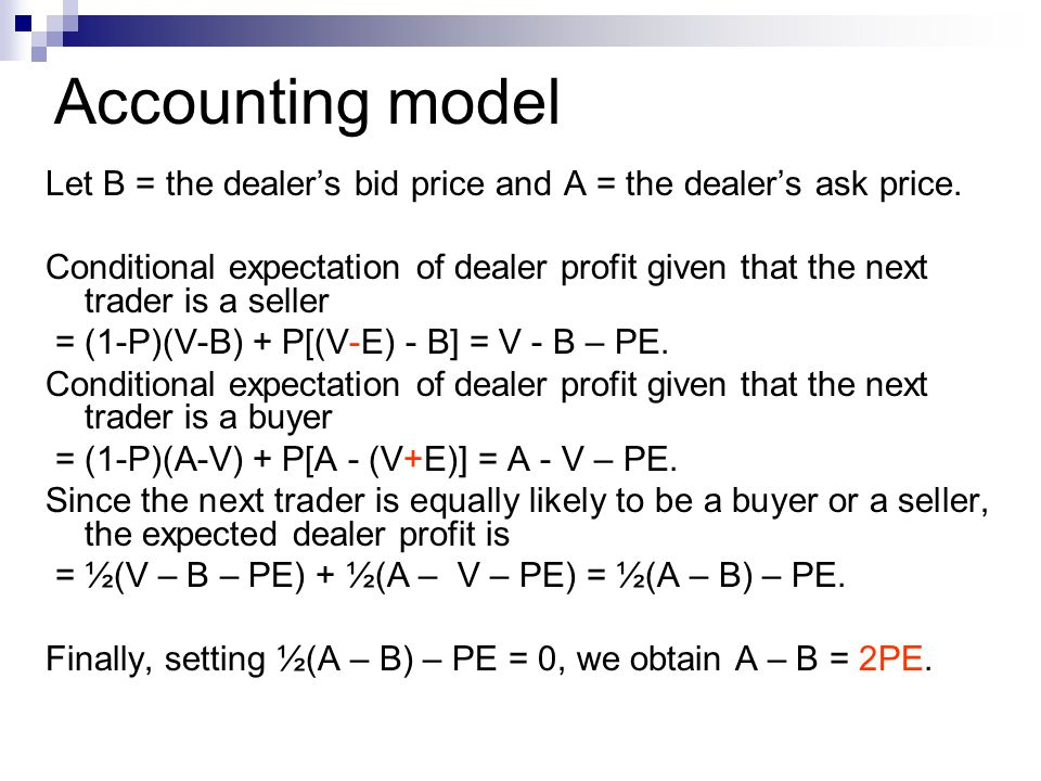 Accounting model Let B = the dealer's bid price and A = the dealer's ask price.