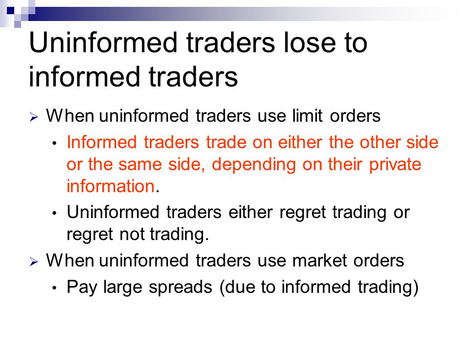 Uninformed traders lose to informed traders