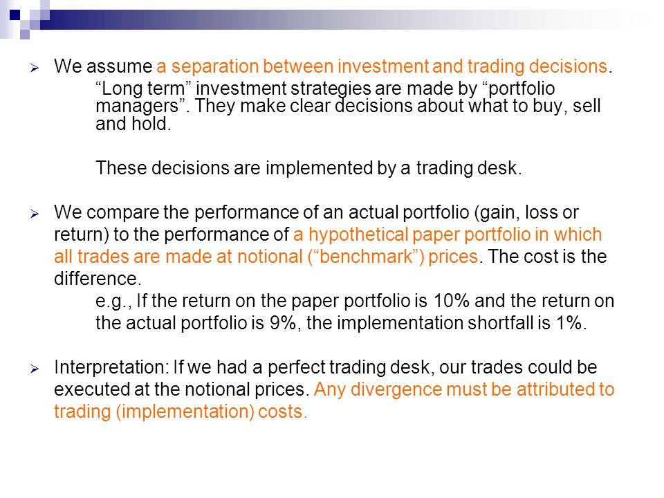 We assume a separation between investment and trading decisions.