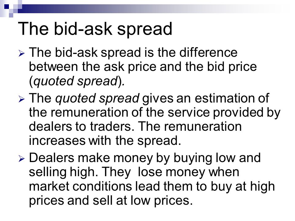 The bid-ask spread The bid-ask spread is the difference between the ask price and the bid price (quoted spread).