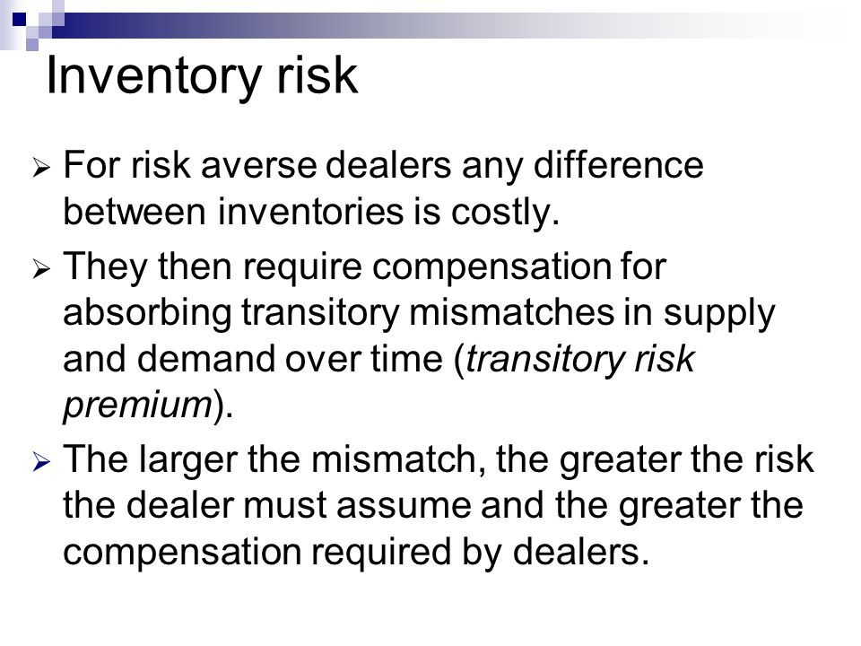 Inventory risk For risk averse dealers any difference between inventories is costly.