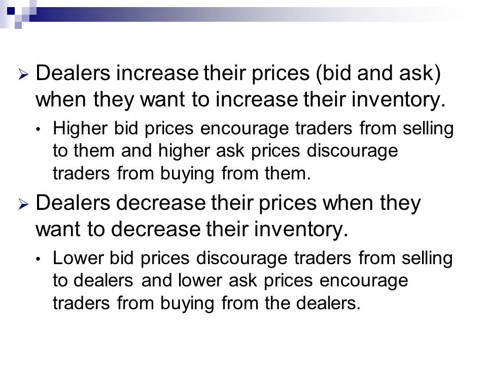 Dealers increase their prices (bid and ask) when they want to increase their inventory.