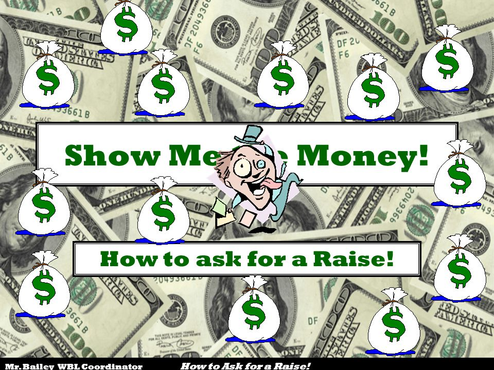 Show Me the Money! How to ask for a Raise!