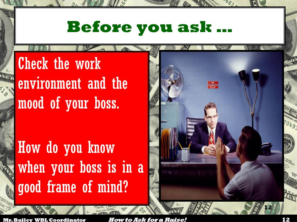 Check the work environment and the mood of your boss.