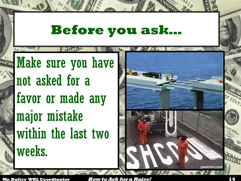 Before you ask… Make sure you have not asked for a favor or made any major mistake within the last two weeks.