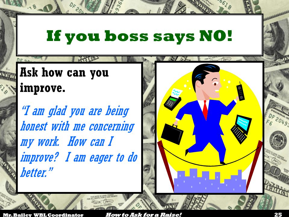 If you boss says NO! Ask how can you improve.