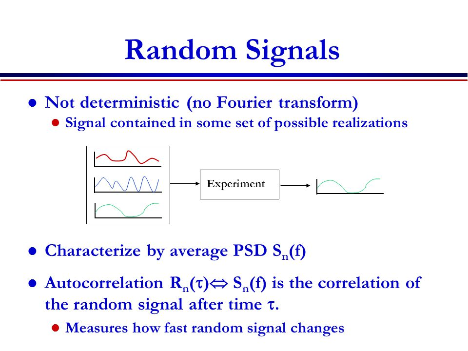 Random Signals Not deterministic (no Fourier transform)