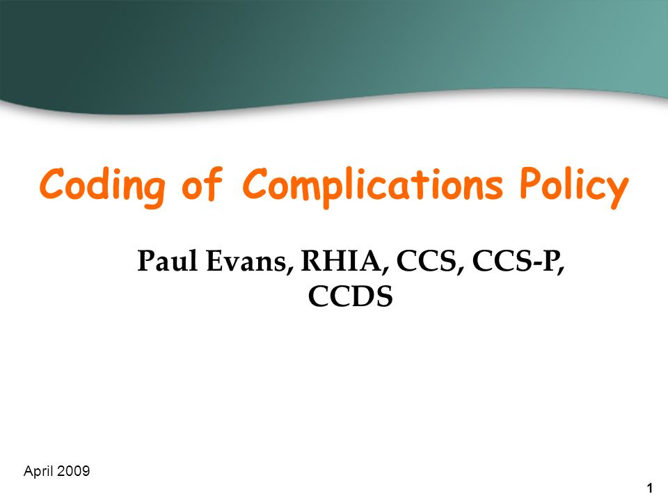 Coding of Complications Policy Paul Evans, RHIA, CCS, CCS-P, CCDS