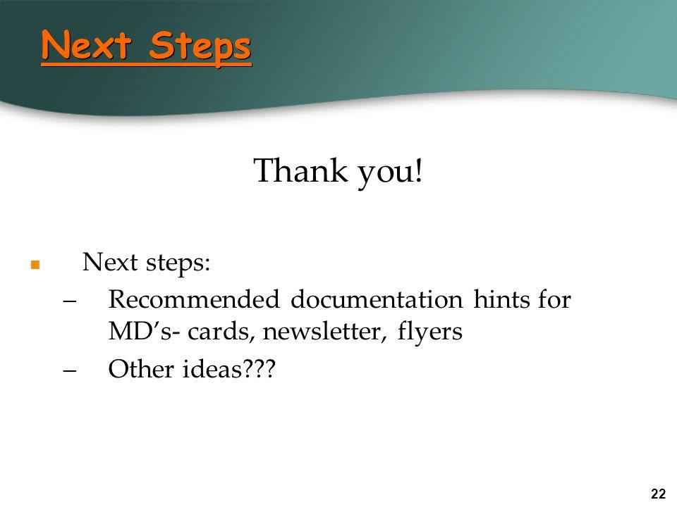 Next Steps Thank you! Next steps: