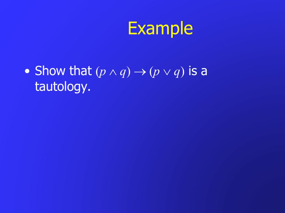 Example Show that (p  q)  (p  q) is a tautology.