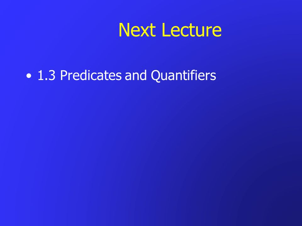 Next Lecture 1.3 Predicates and Quantifiers