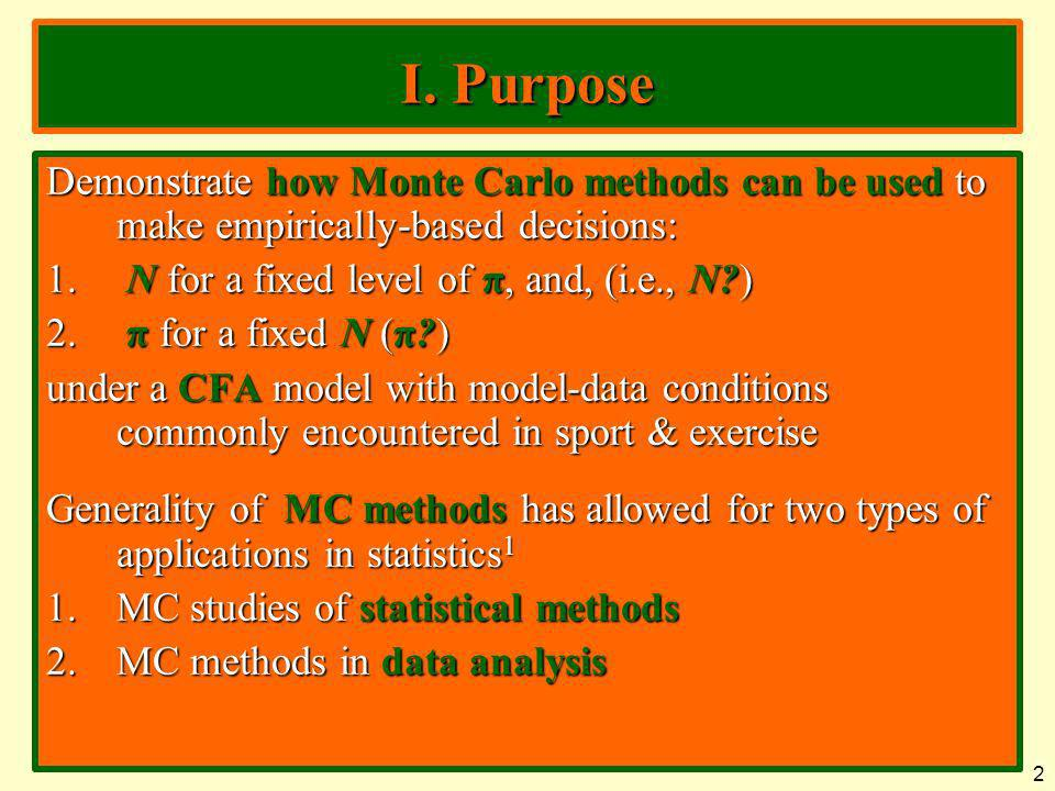 I. Purpose Demonstrate how Monte Carlo methods can be used to make empirically-based decisions: N for a fixed level of π, and, (i.e., N )