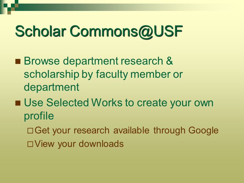 Scholar Commons@USF Browse department research & scholarship by faculty member or department. Use Selected Works to create your own profile.
