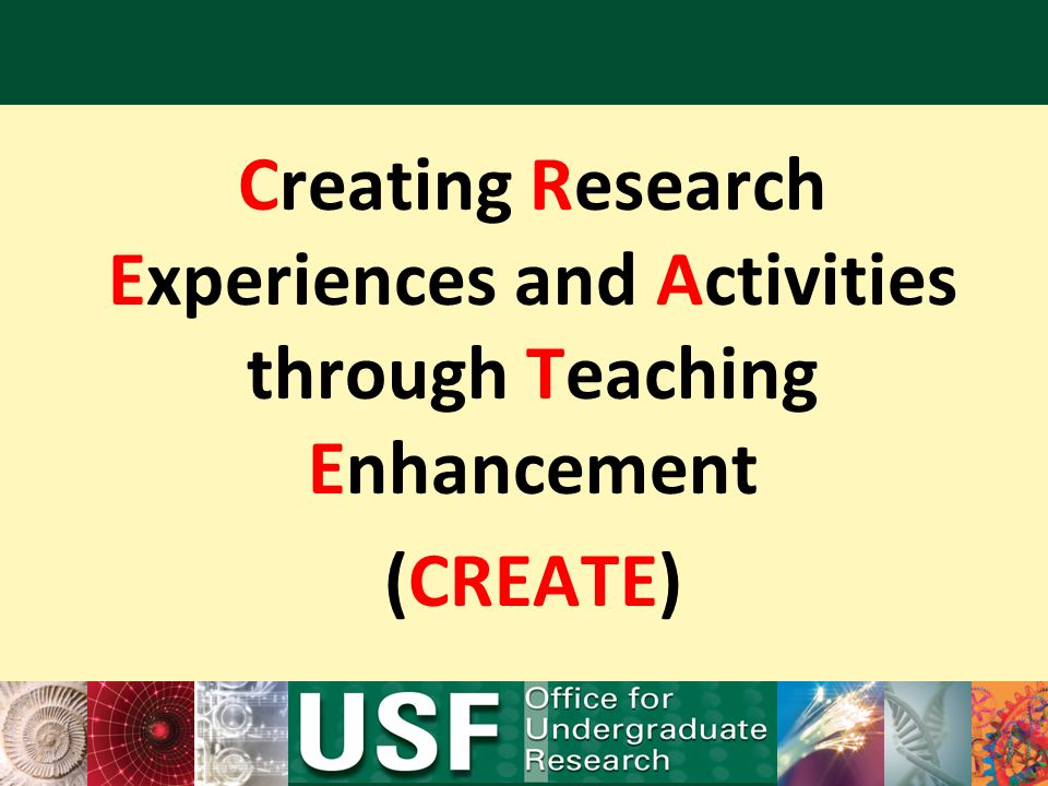 Creating Research Experiences and Activities through Teaching Enhancement (CREATE)