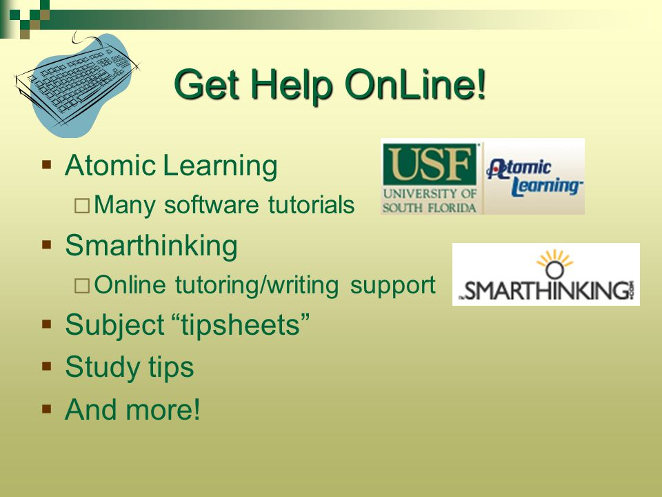 Get Help OnLine! Atomic Learning Smarthinking Subject tipsheets