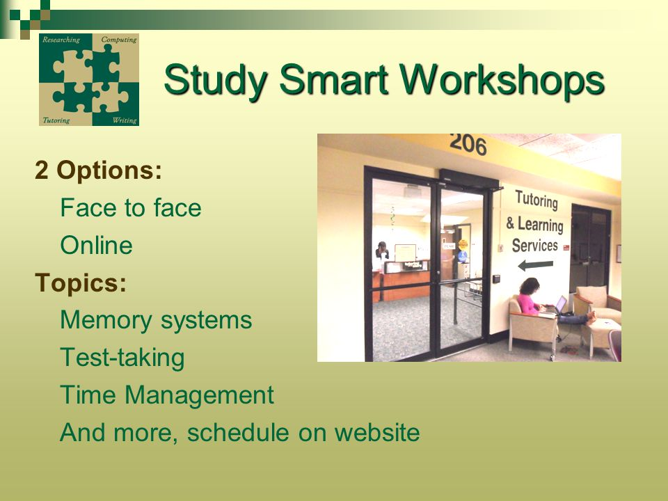Study Smart Workshops 2 Options: Face to face Online Topics: