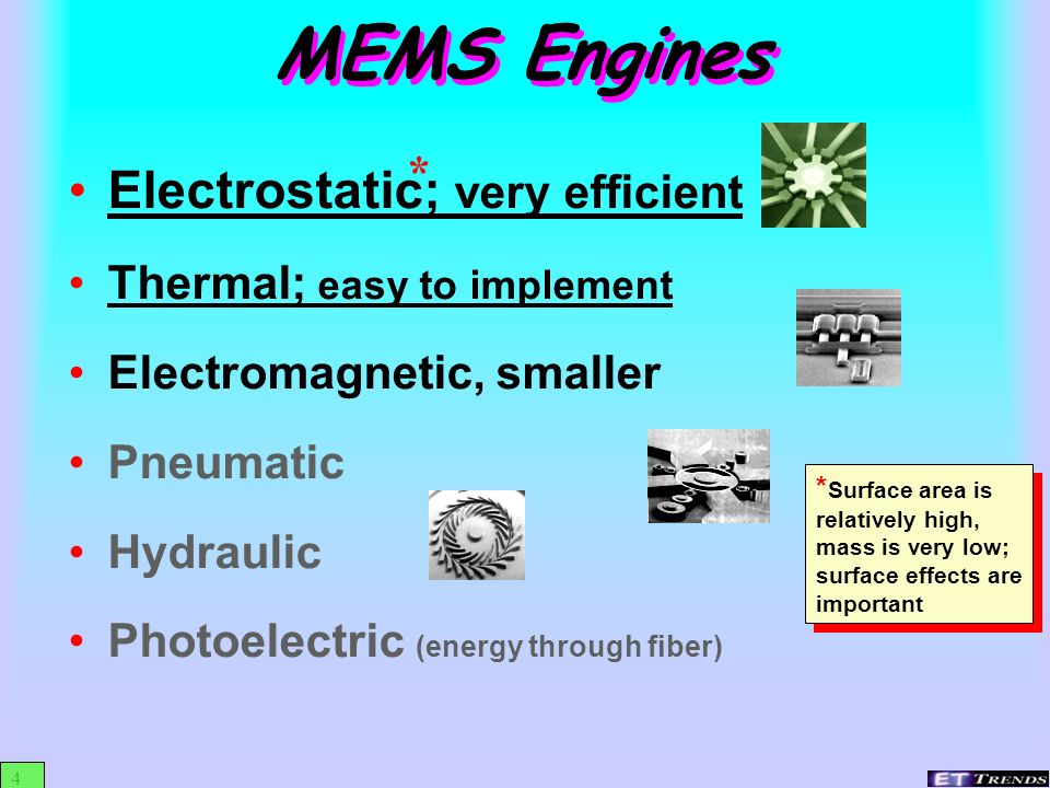 MEMS Engines Electrostatic; very efficient *