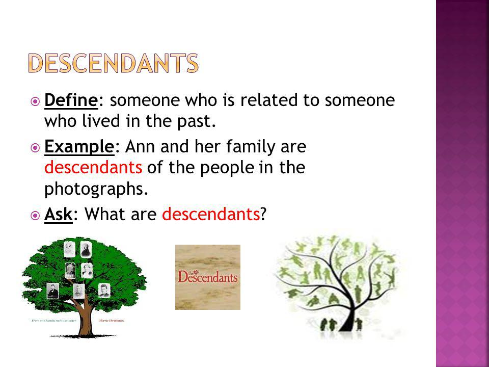 descendants Define: someone who is related to someone who lived in the past.