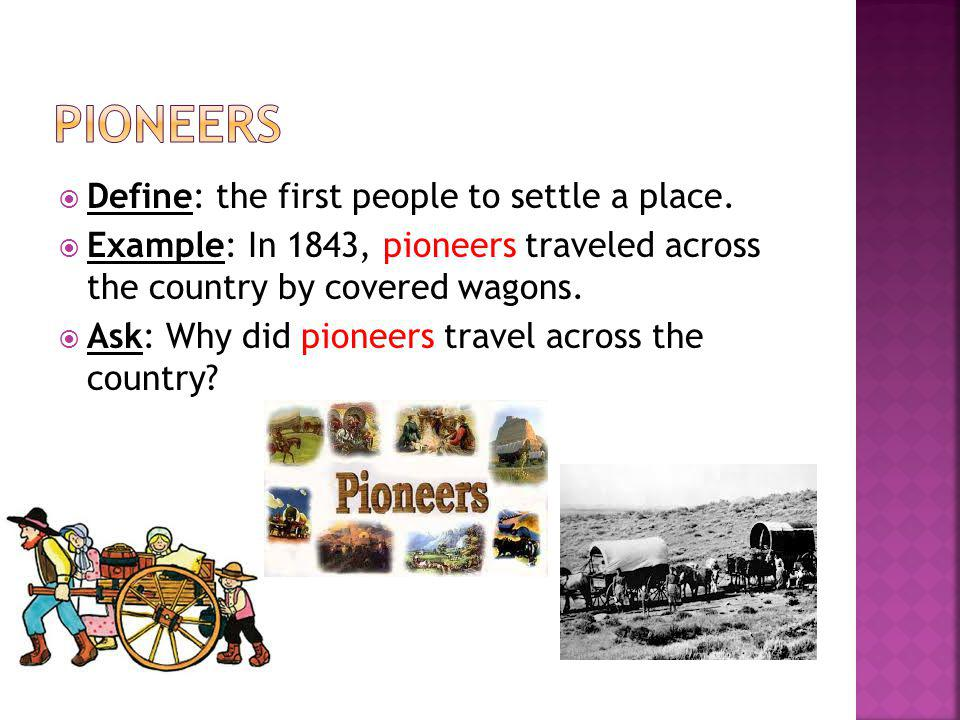 pioneers Define: the first people to settle a place.
